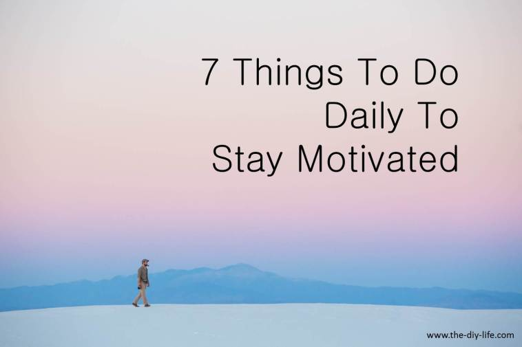 7 Things to do daily to stay motivated