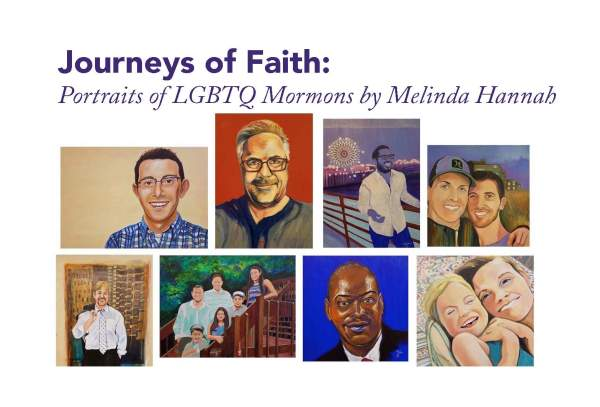 "Image advertising the Journeys of Faith exhibit. States ""Journeys of Faith: Portraits of LGBTQ Mormons by Melinda Hannah"""