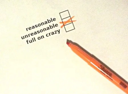 Reasonable. Unreasonable, or Full on Crazy © Paul H. Byerly