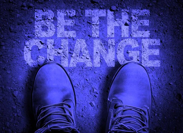 You CAN BE The Change