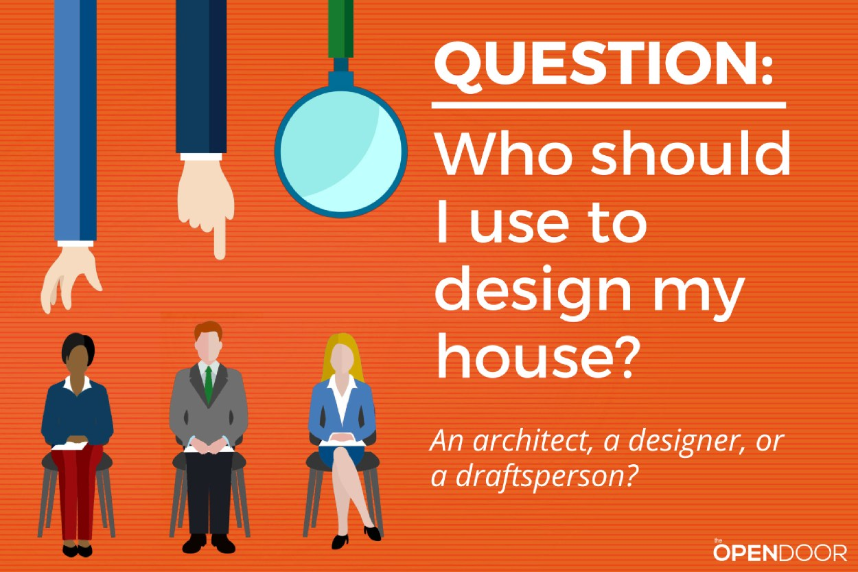 Who should I use to design my house - an architect, designer, or draftsperson?