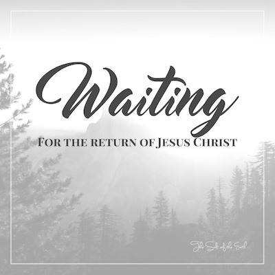 Waiting for the return of Jesus Christ