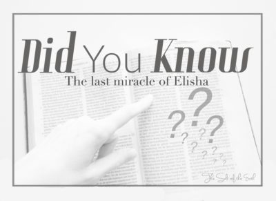Did you know.... The last miracle of Elisha