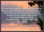 you have wearied the Lord