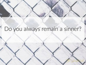 Do you always remain a sinner