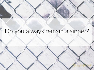 Do you always remain a sinner