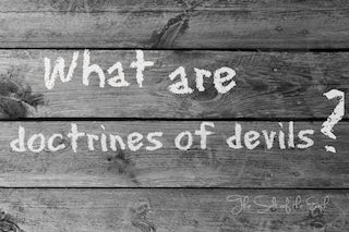 Doctrines of devils are killing the Church; the body of Jesus Christ