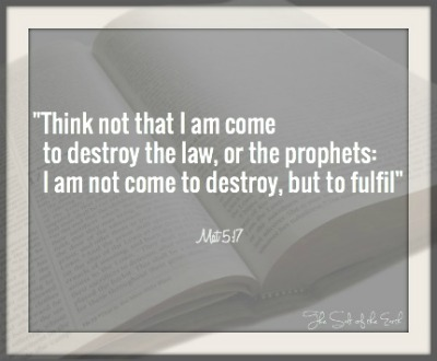 I am not come to destroy the law or the prophets, matthew 5:17