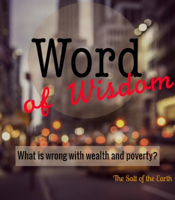 Word of wisdom: What is wrong with wealth and poverty