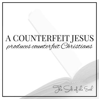 counterfeit Jesus produces counterfeit Christians