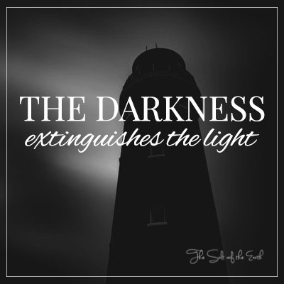 darkness extinguishes the light