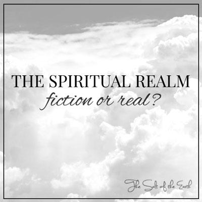 spiritual realm real or fiction