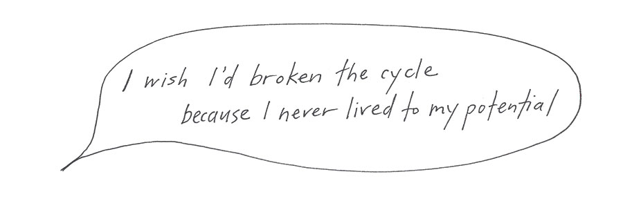 I wish I'd broken the cycle