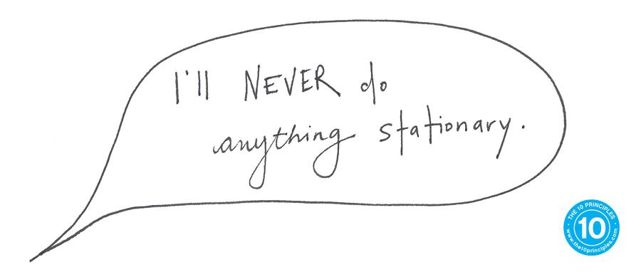 I'll NEVER do anything stationary