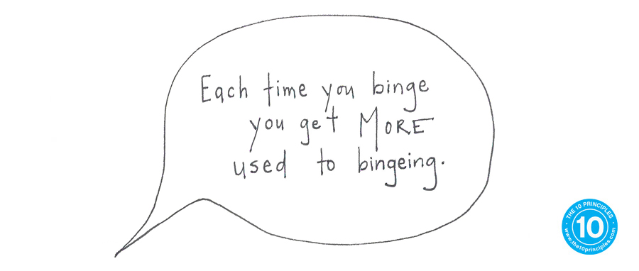 Each time you binge you get MORE used to bingeing!