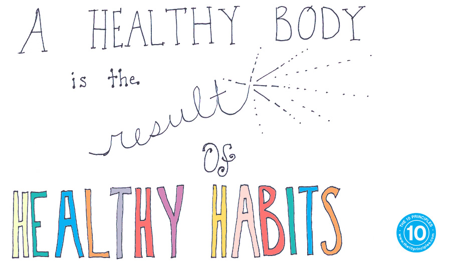 A healthy body is the result of healthy habits