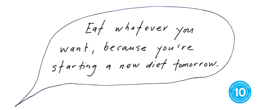 Eat whatever you want because you're starting a new diet tomorrow
