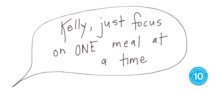 Kelly, just focus on ONE meal at a time