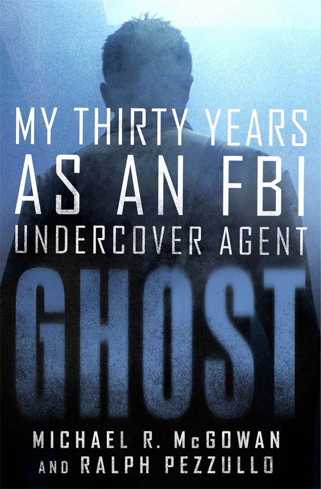 Ghost – My Thirty Years as an FBI Undercover Agent
