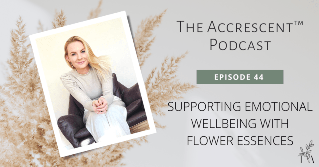 The Accrescent™ Podcast - Support Emotional Wellbeing w/Flower Essences