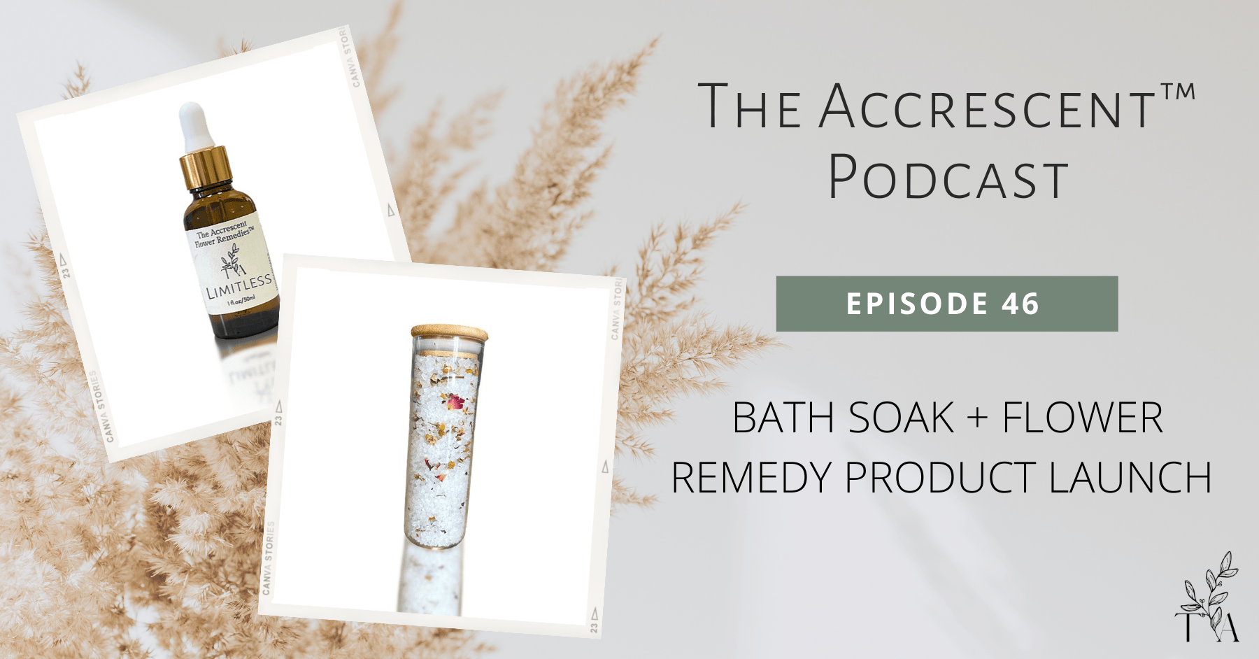 The Accrescent™ Podcast - Bath Soak + Flower Remedy Product Launch