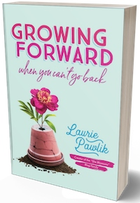 growing forward when you can't go back laurie pawlik