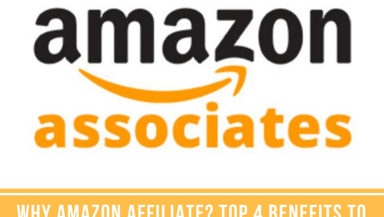 Why Amazon Affiliate? Top 4 Benefits to Joining Amazon Affiliate Program