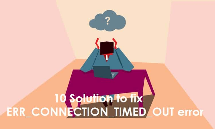 10 Solution to fix ERR_CONNECTION_TIMED_OUT error
