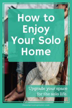 How to Enjoy Your Solo Home - The American Spinster