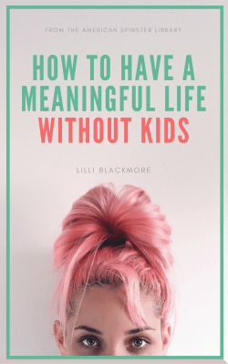 How to Have a Meaningful Life Without Kids, by Lilli Blackmore