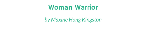 Woman Warrior by Maxine Hong Kingston