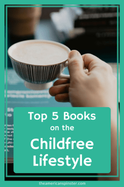 Top 5 Books on the Childfree Lifestyle | The American Spinster