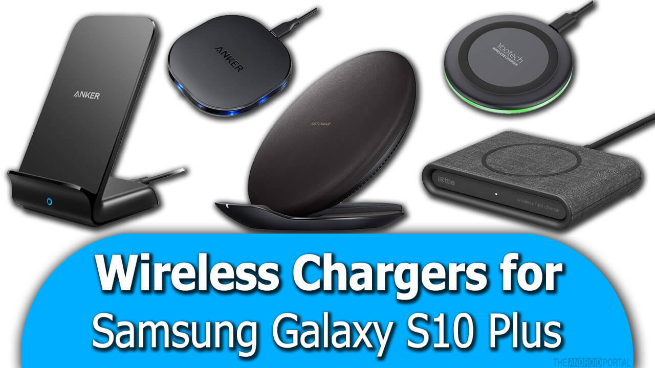 Best Wireless Chargers For Samsung Galaxy S10 Plus