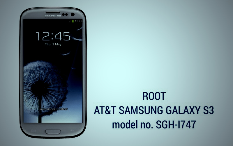 Root Samsung Galaxy S3 AT&T Model SGH-I747