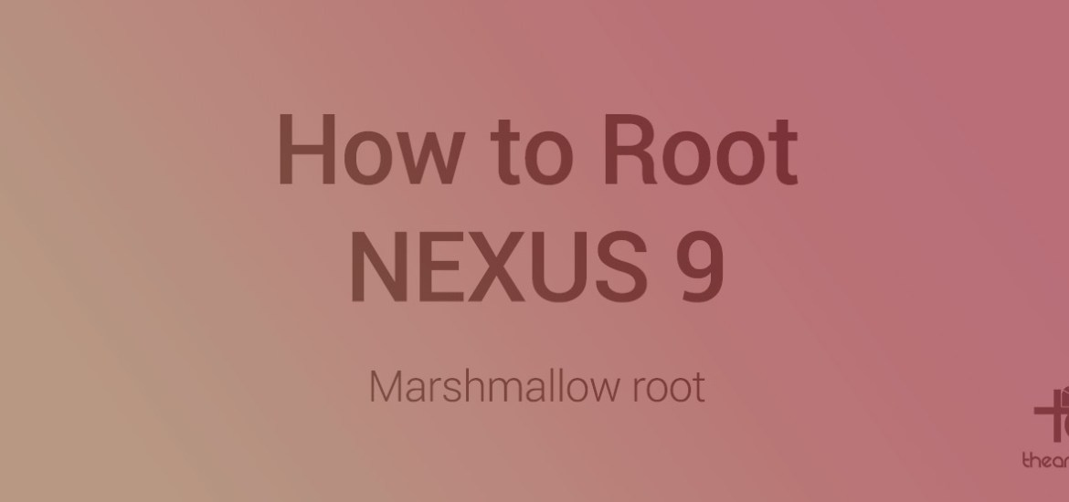 nexus 9 root Marshmallow