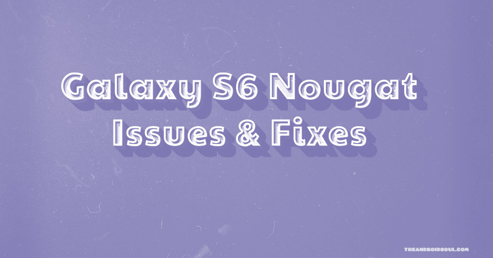Galaxy S6 Nougat issues