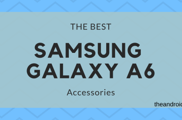 The best Samsung Galaxy A6 accessories