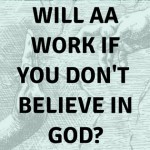 Will AA work if you don't believe in God? – The Sober Atheist Part I