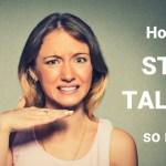 How to stop talking so much