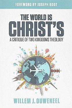 The World is Christ's - A Critique of Two Kingdoms Theology