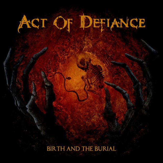 Act of Defiance - Birth And The Burial