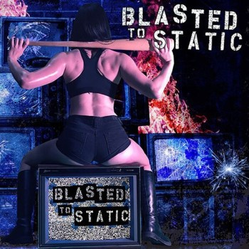 Blasted To Static - Blasted To Static