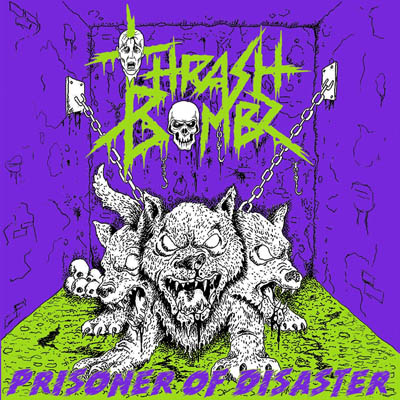 Thrash Bombz – Prisoner Of Disaster