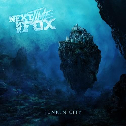 Next Time Mr Fox – Sunken City