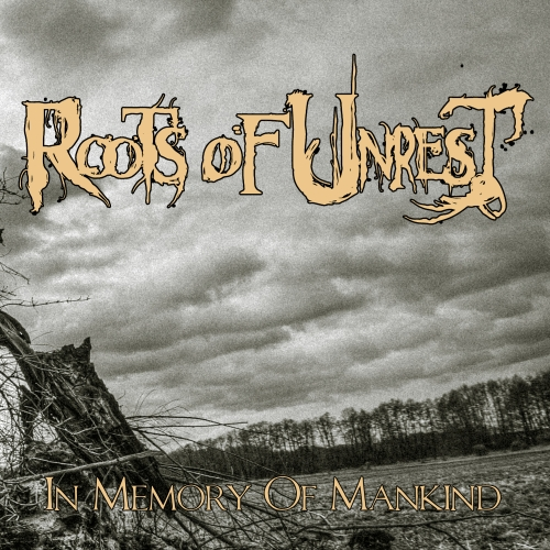 Roots Of Unrest - In Memory Of Mankind