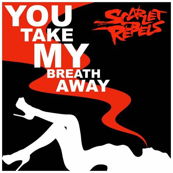 Scarlet Rebels - You Take My Breath Away