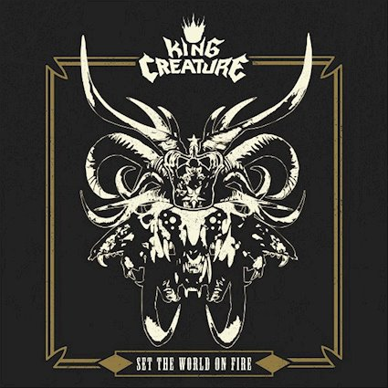 King Creature – Set The World On Fire