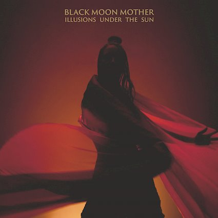 Black Moon Mother – Illusions Under The Sun