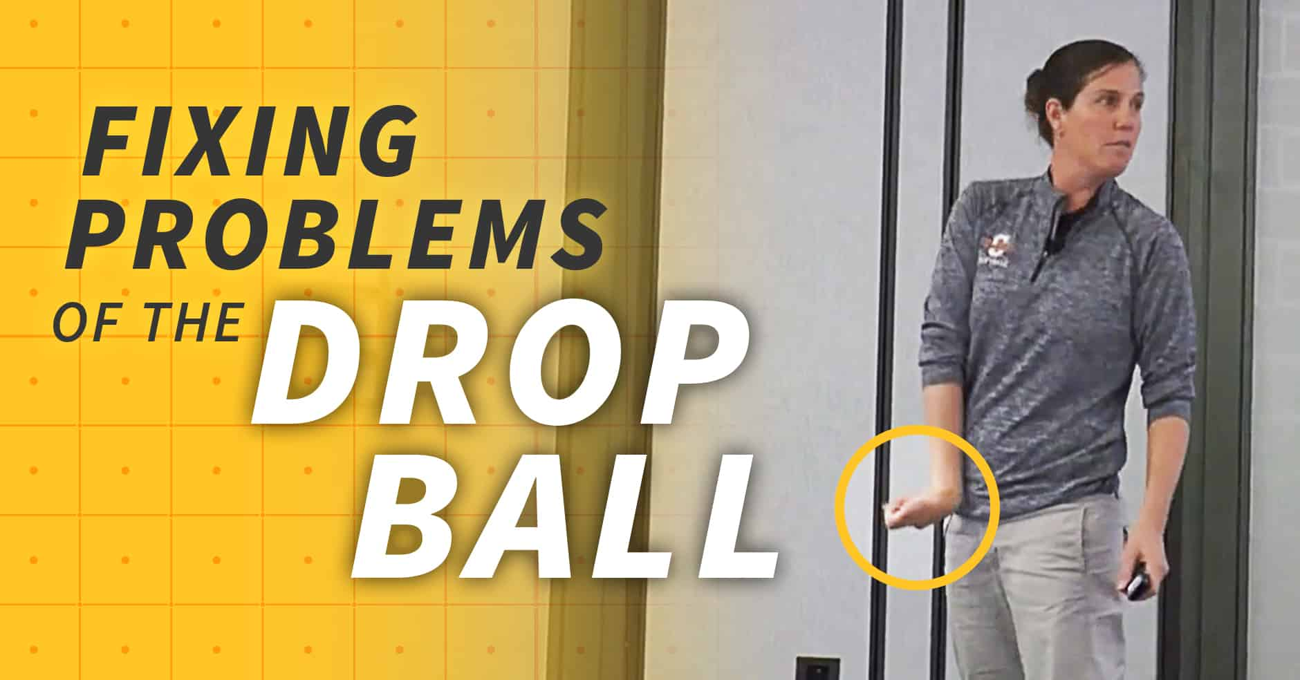 Finding And Fixing Problems Of The Drop Ball