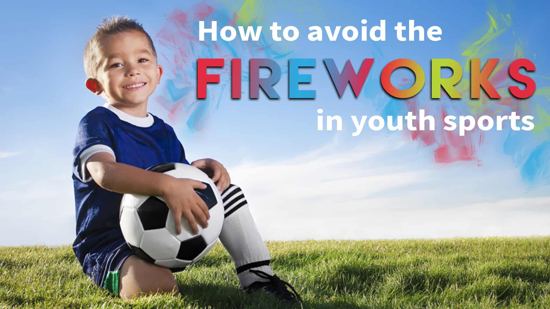 How To Avoid The Fireworks In Youth Sports